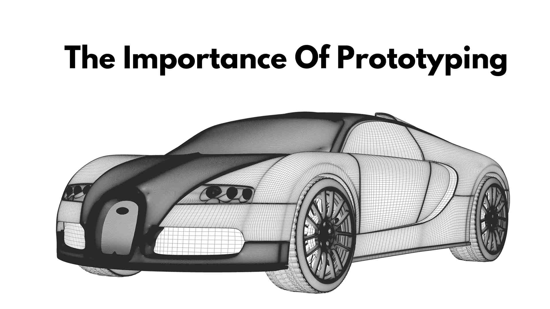 The Importance Of Prototyping