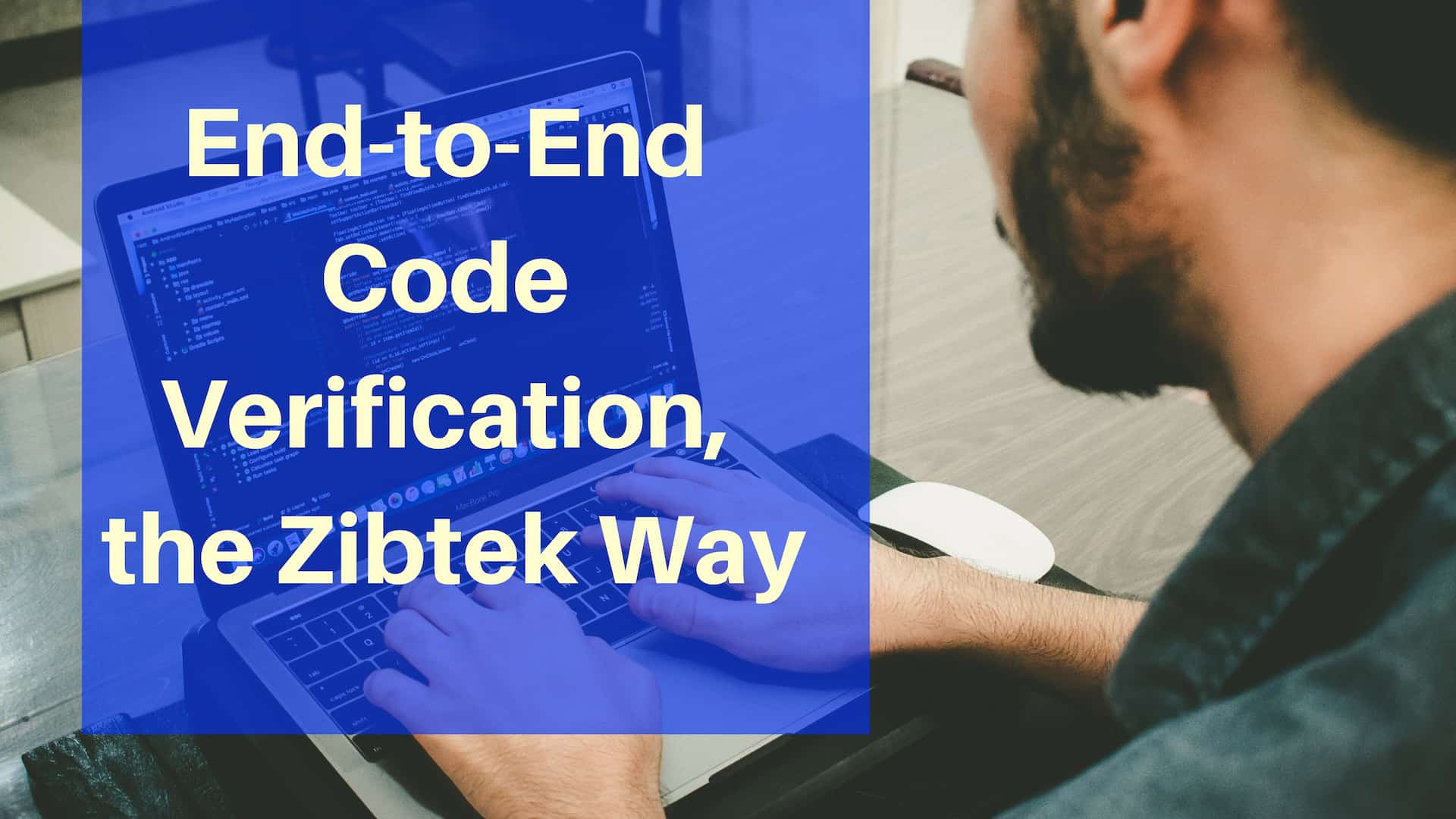 End-to-End Code Verification, The Zibtek Way