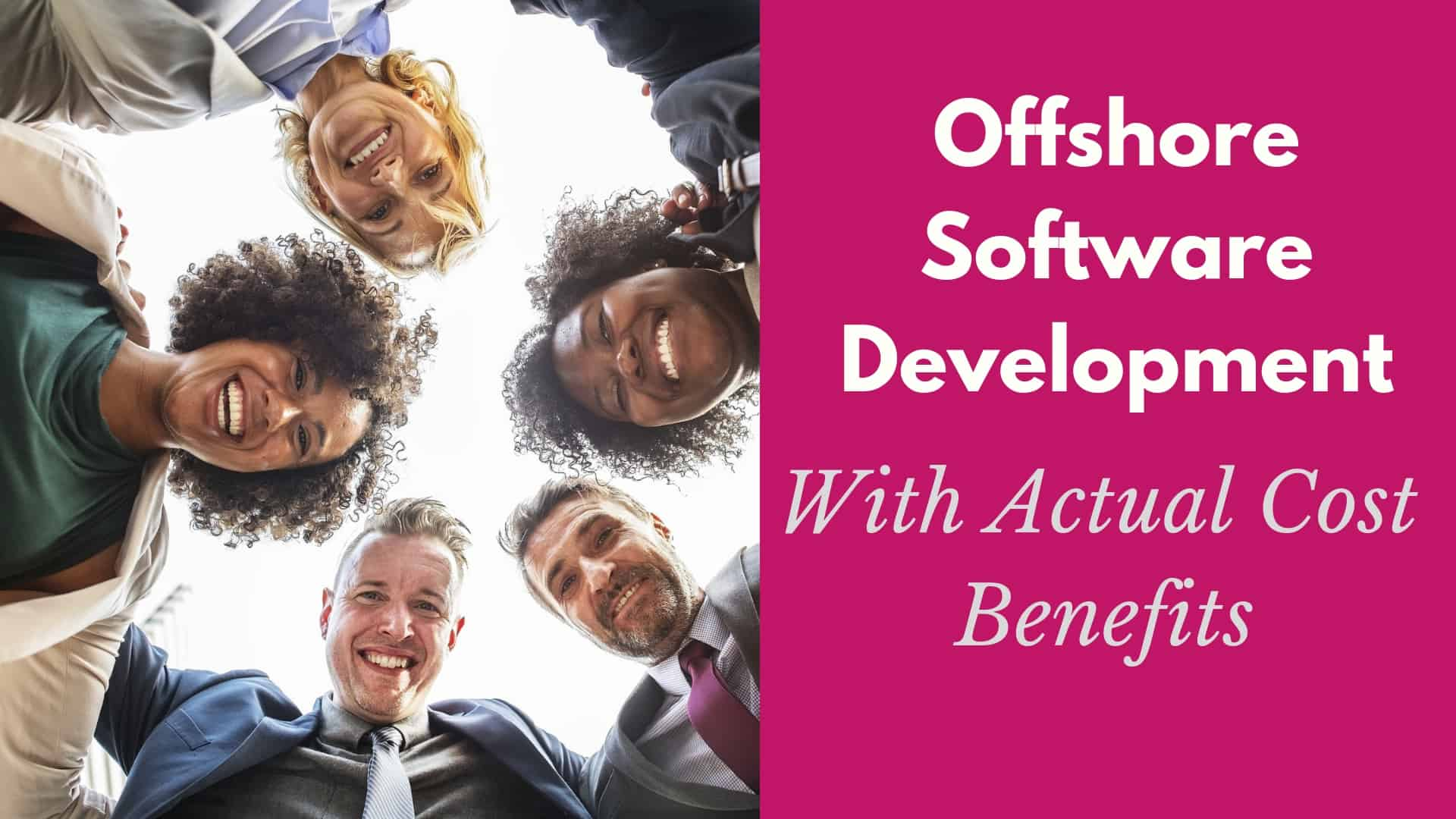 Offshore Software Development With Actual Cost Benefits