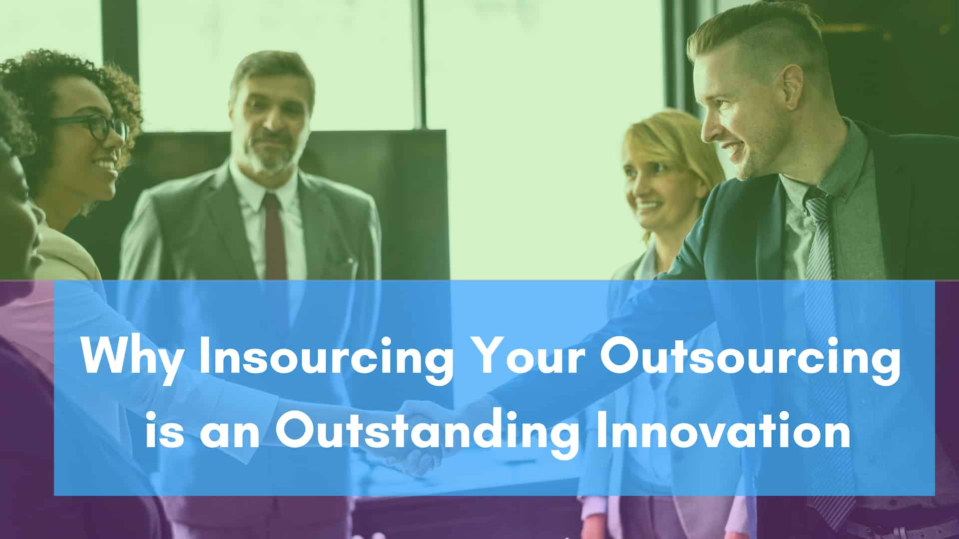 Why Insourcing Your Outsourcing Is An Outstanding Innovation
