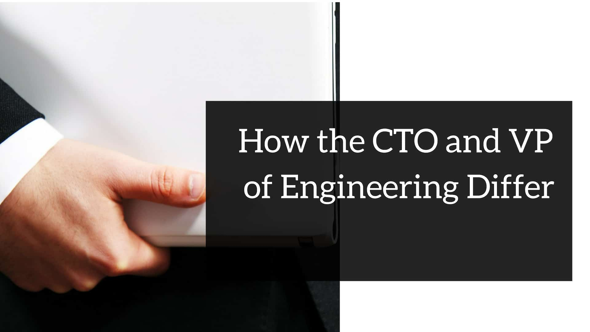 How The CTO And VP Of Engineering Differ