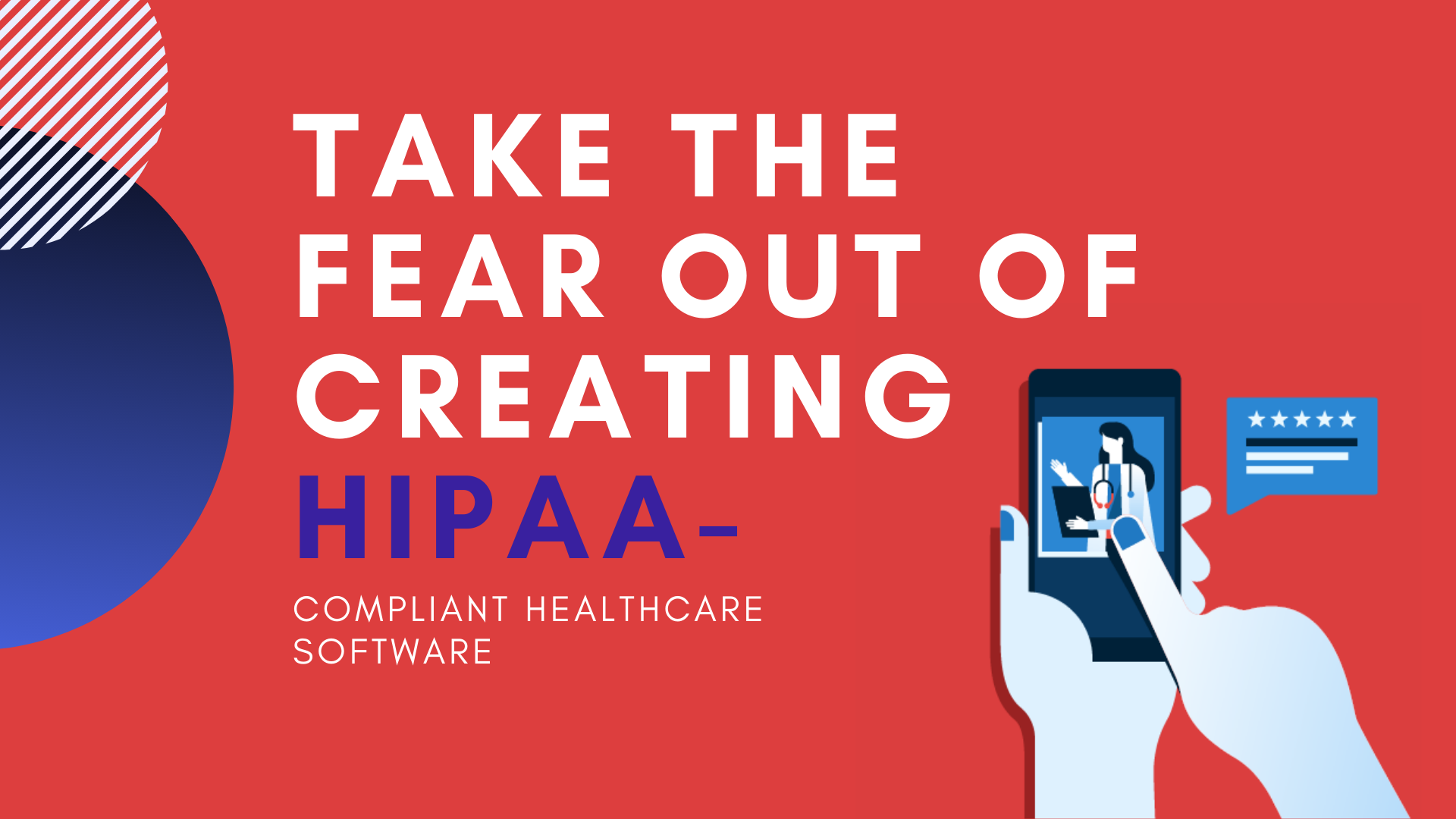 Take the fear out of creating HIPAA-compliant healthcare software
