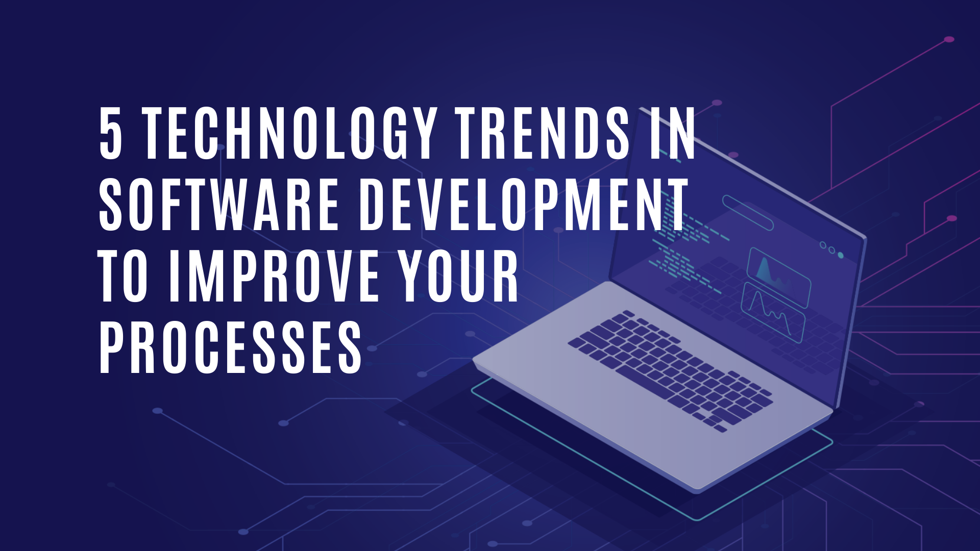 5 Technology Trends in Software Development to Improve Your Processes