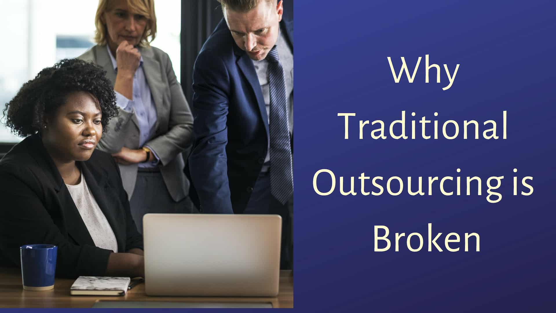 Why Traditional Outsourcing Is Broken