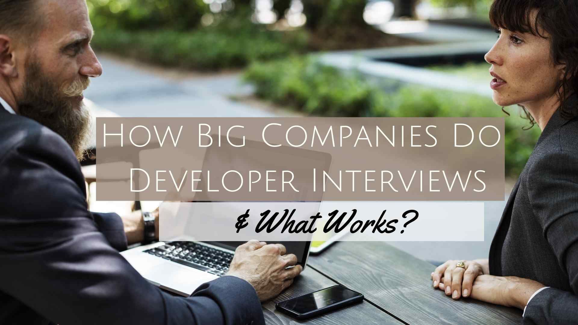 How Big Companies Do Developer Interviews & What Works?