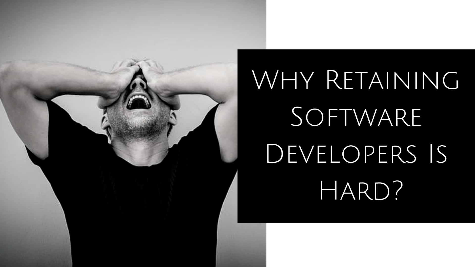 Why Retaining Software Developers Is Hard?