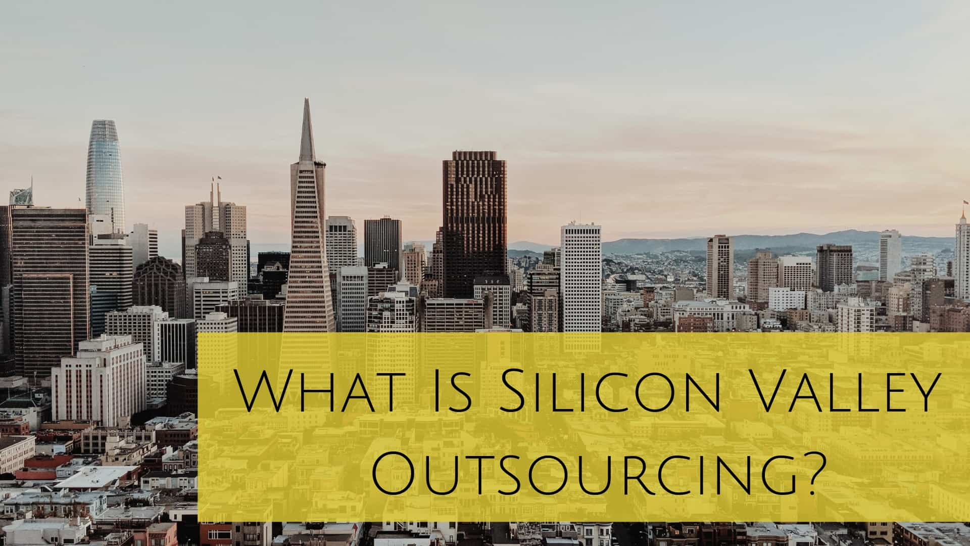 What Is Silicon Valley Outsourcing?