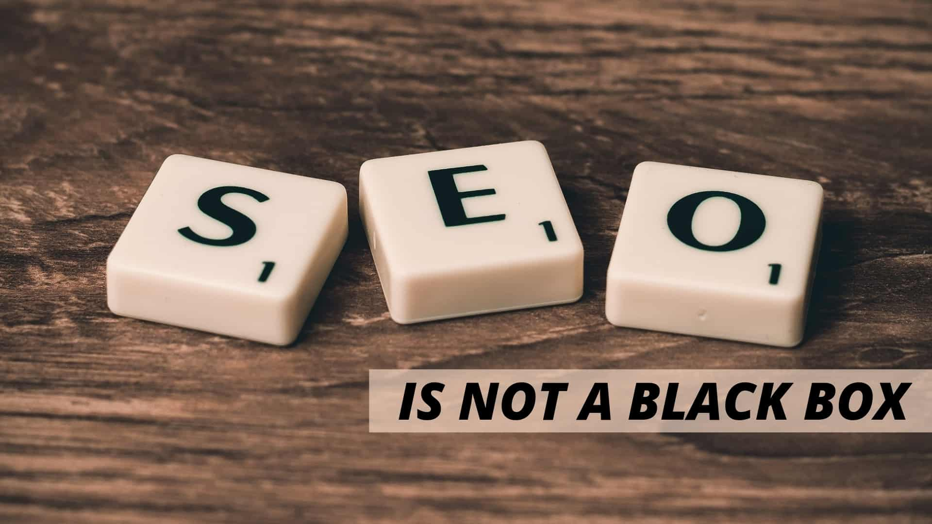 SEO Is Not A Black Box