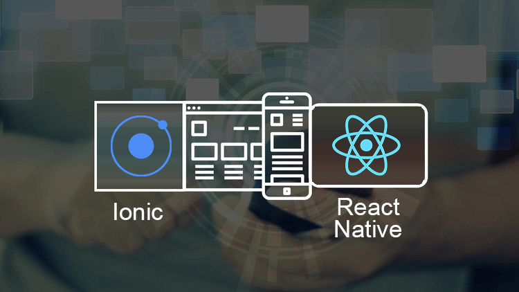 React Native Or Ionic, Which Framework Will Build Your App?