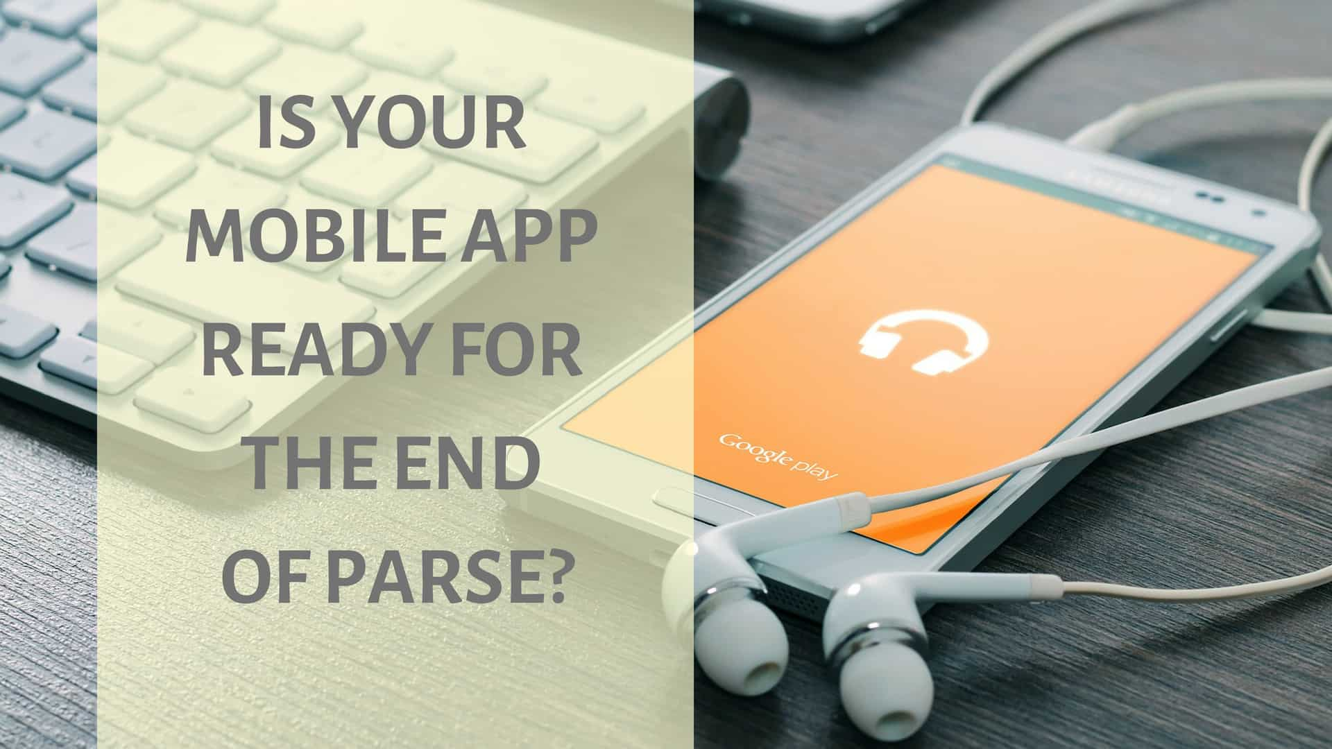 Is Your Mobile App Ready For The End Of Parse?