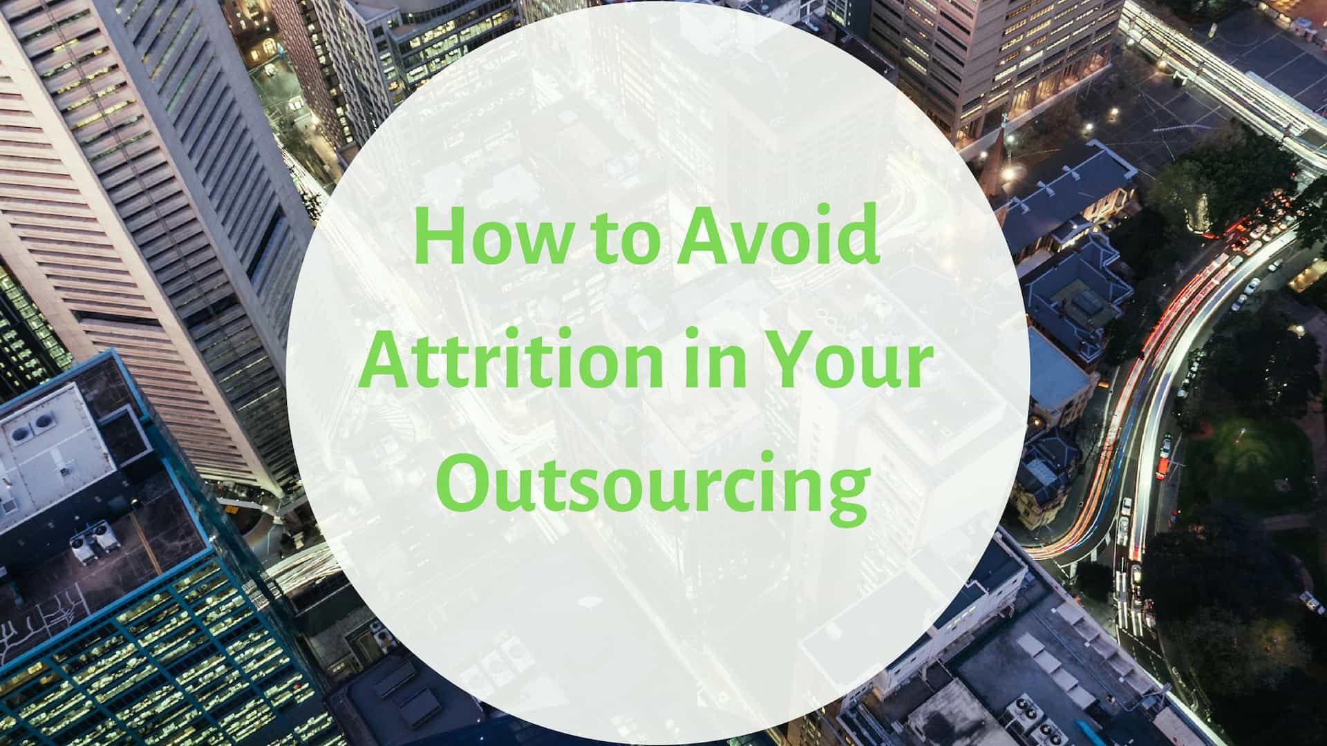 How To Avoid Attrition In Your Outsourcing