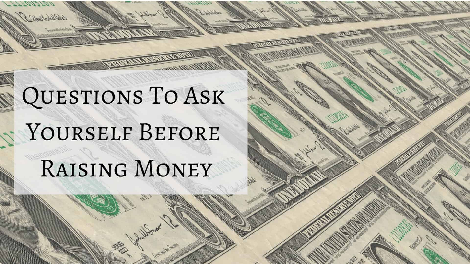 Questions To Ask Yourself Before Raising Money