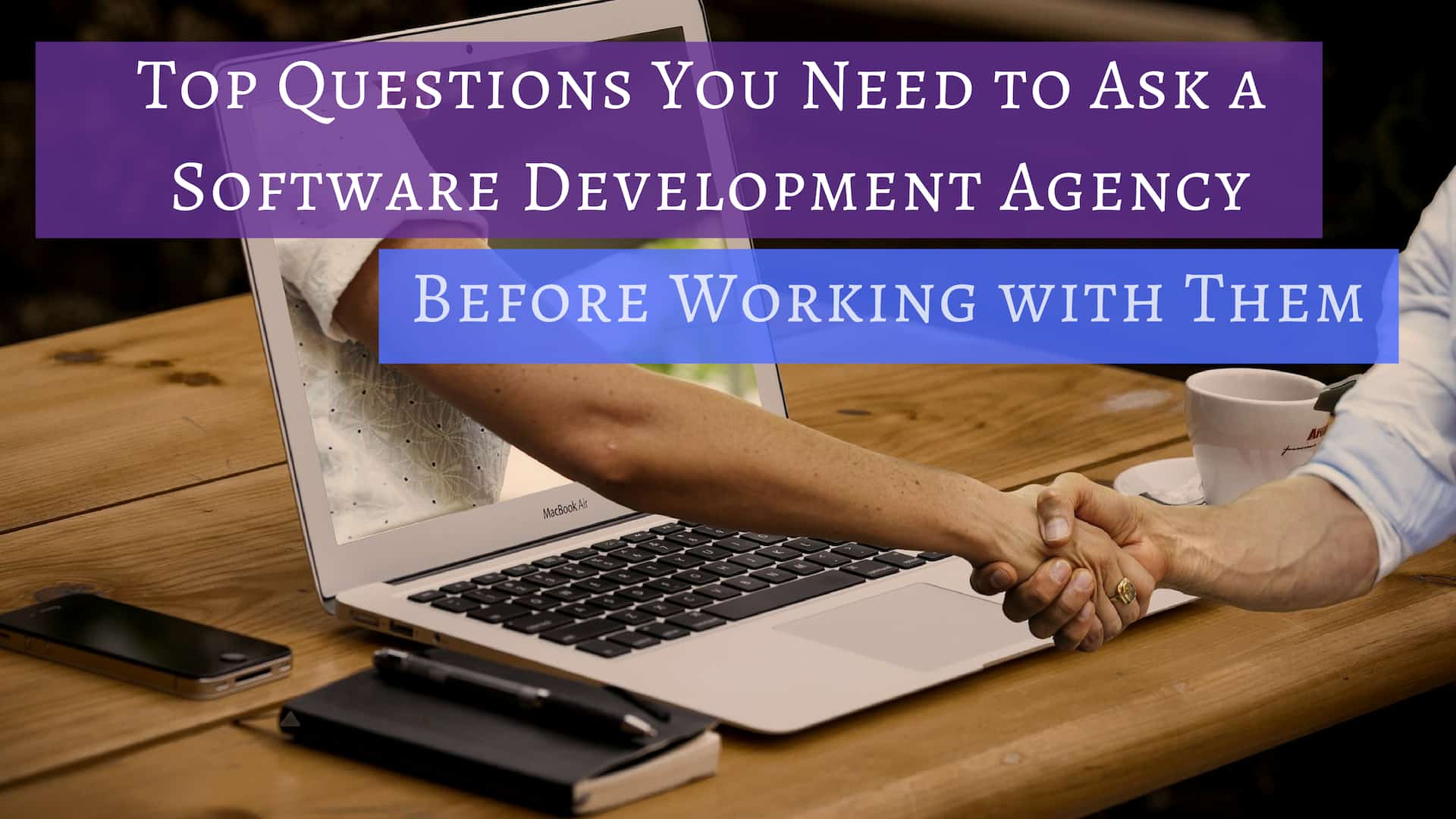Top Questions You Need To Ask A Software Development Agency Before Working With Them
