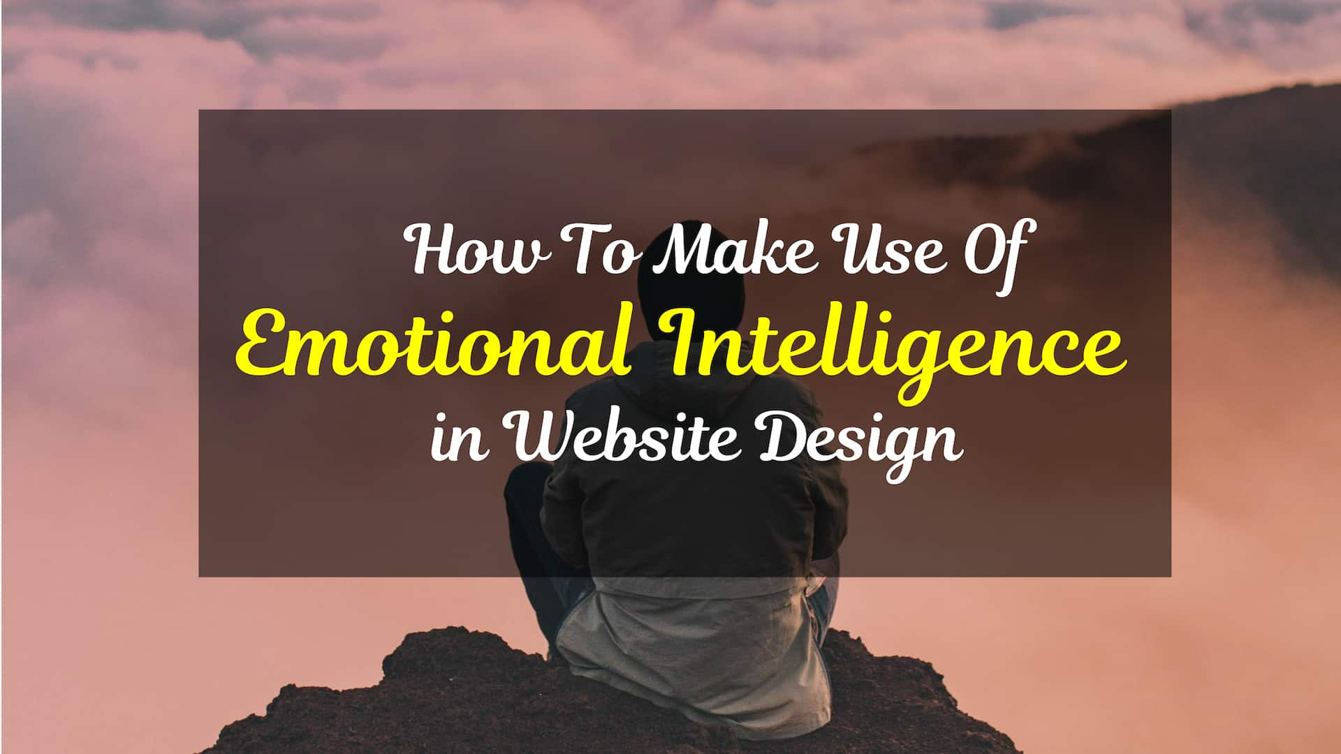 Emotional Intelligence In Web Design. What It Is, Why You Need It & How to Get It