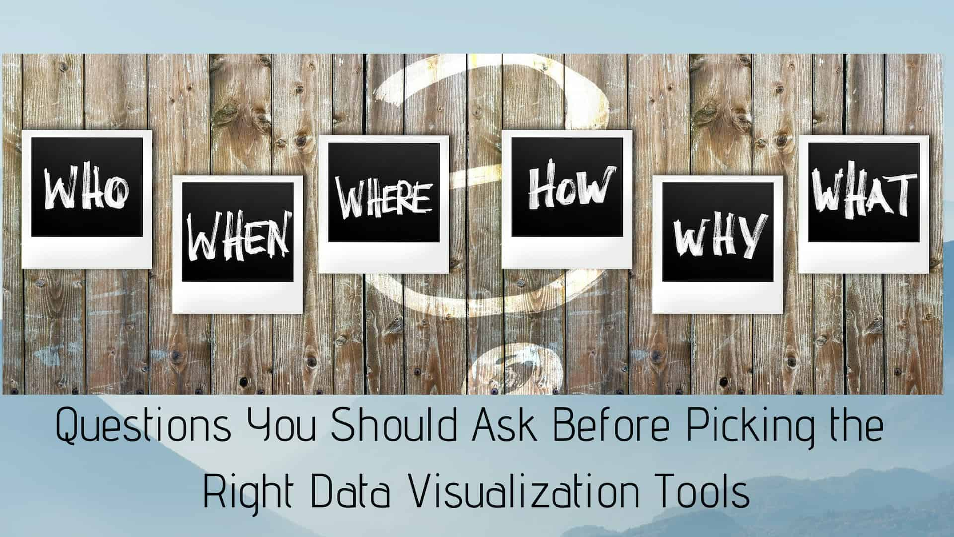 How To Pick The Right Data Visualization Tool