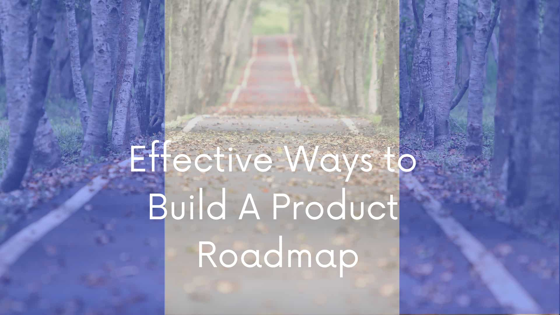 4 Effective Ways To Build A Product Roadmap