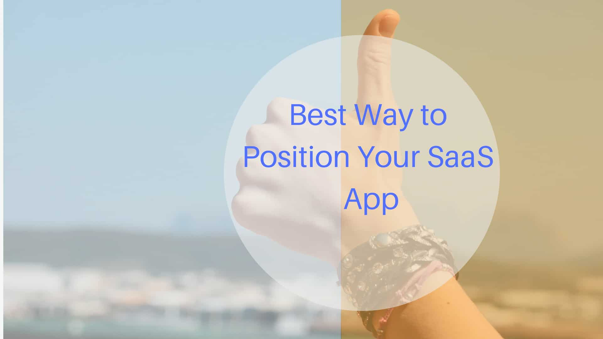 Best Way To Position Your SaaS App