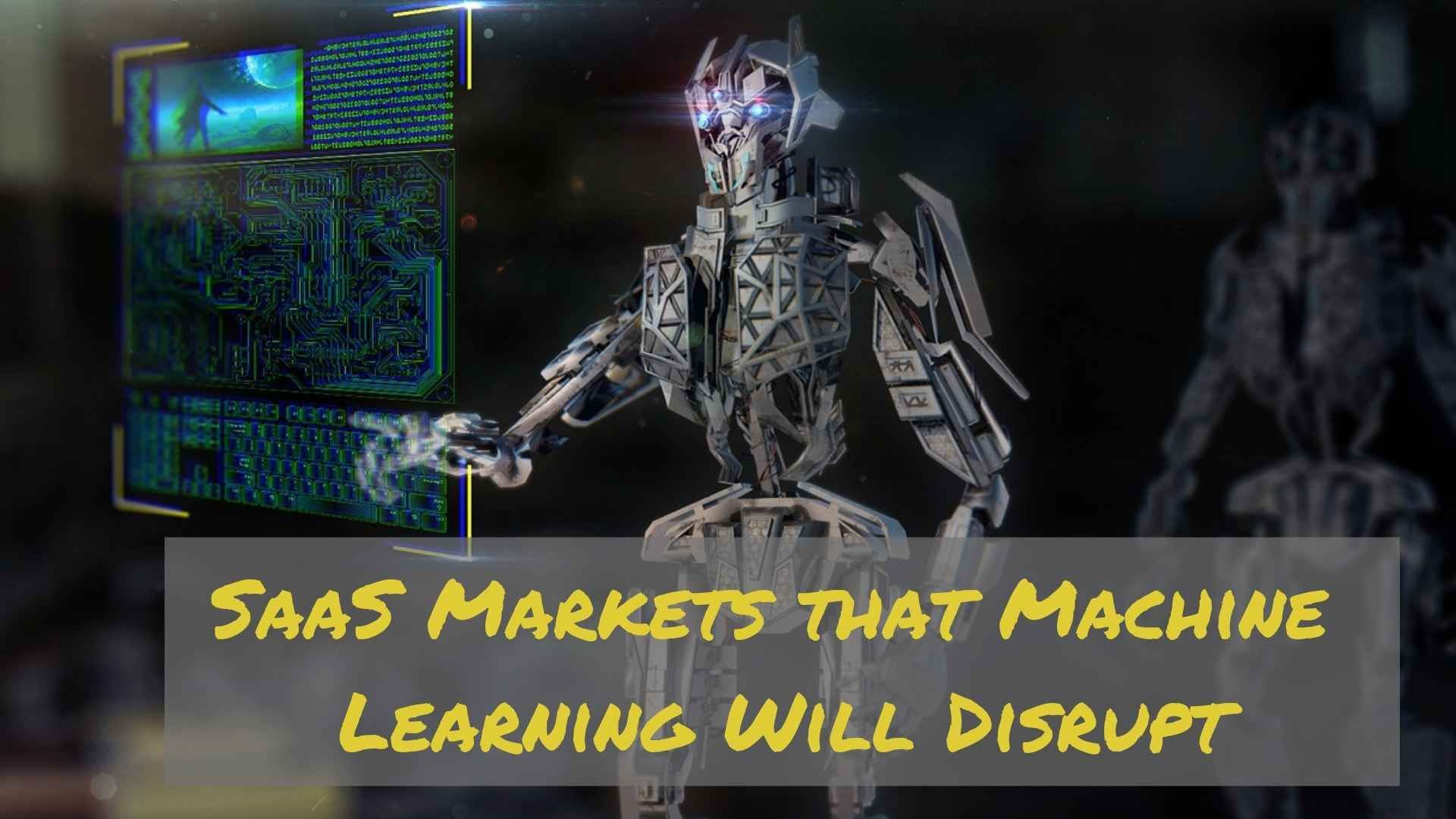 SaaS Markets that Machine Learning Will Disrupt