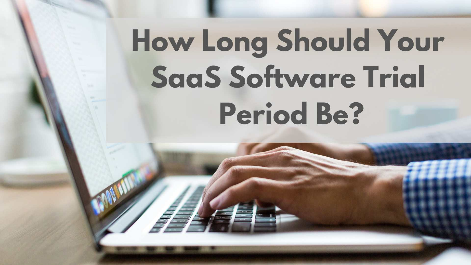 How Long Should Your SaaS Software Trial Period Be?