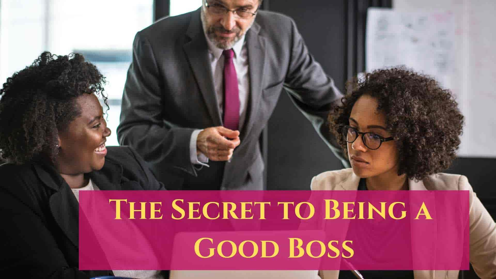 The Secret to Being a Good Boss
