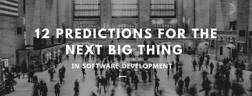 12 Predictions for The Next Big Thing in Software Development