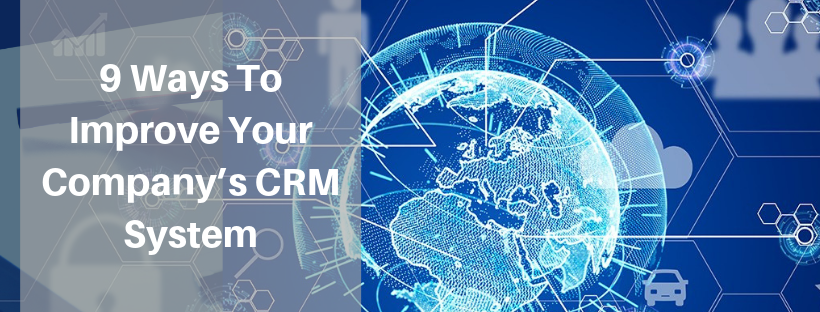 9 Ways to Improve Your Company's CRM System