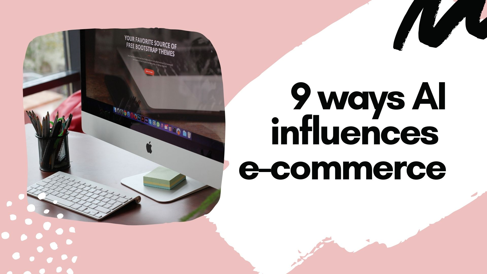 9 Ways AI influences e-commerce