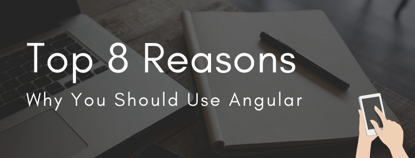 Top 8 Reasons Why You Should Use Angular