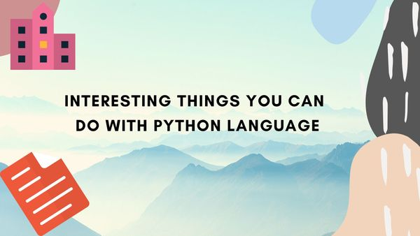 Interesting things you can do with Python language
