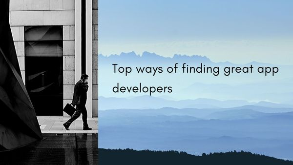 Top ways of finding great app developers