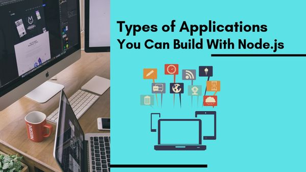 Types of Applications You Can Build With Node.js