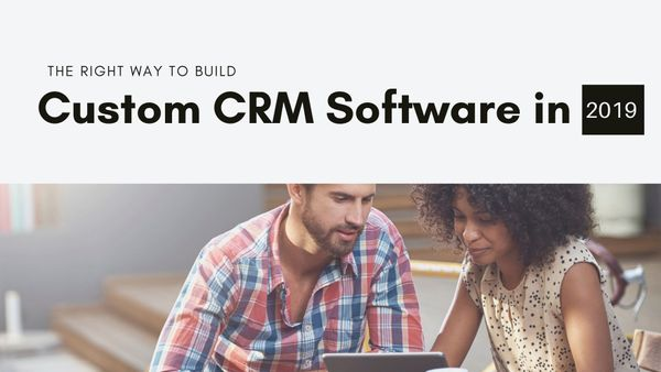 The Right Way to Build Custom CRM Software in 2019