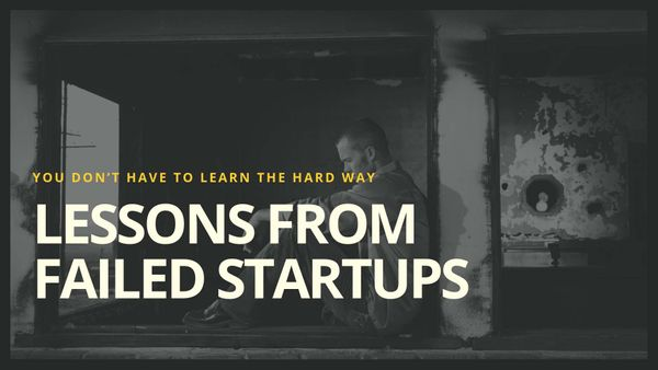 Lessons from Failed Startups: You Don't Have to Learn the Hard Way