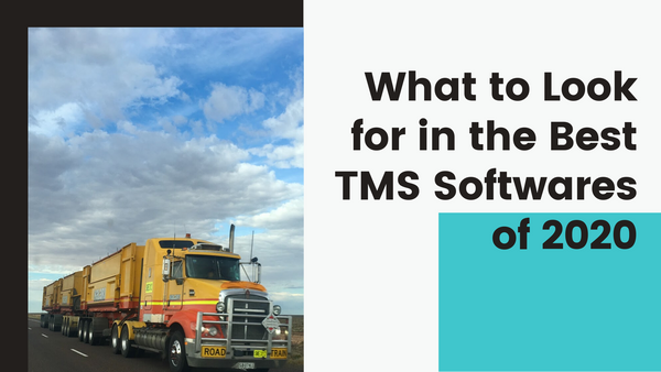 What to Look for in the Best TMS Softwares of 2020