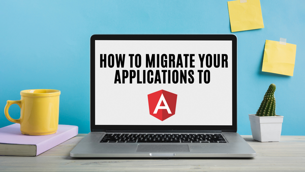How to migrate your applications to Angular