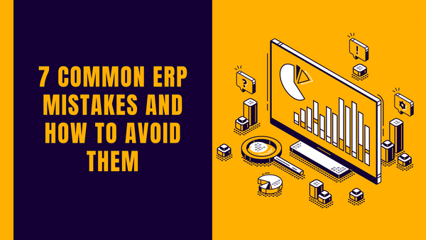7 common ERP mistakes and how to avoid them