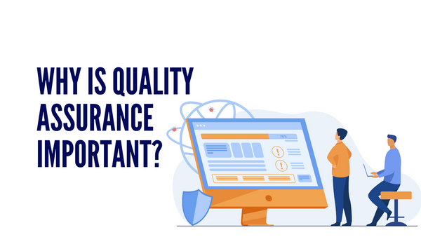 Why is Quality Assurance Important?