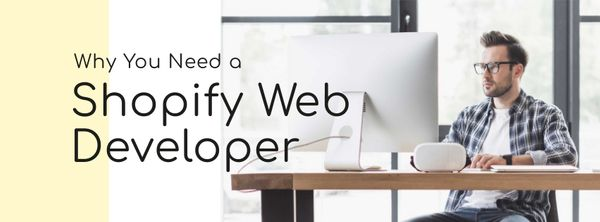 Why You Need a Shopify Web Developer