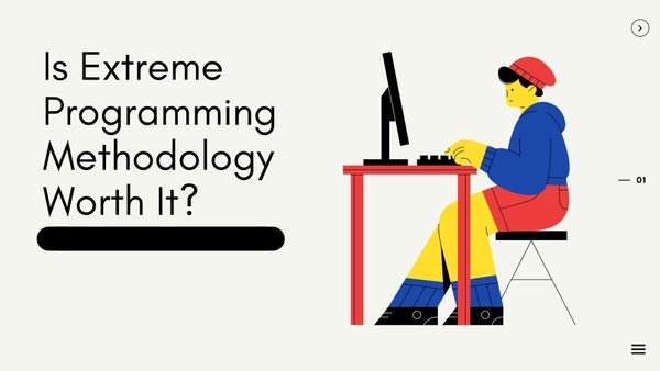 Is Extreme Programming Methodology Worth It?