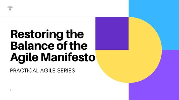 Restoring the Balance of the Agile Manifesto