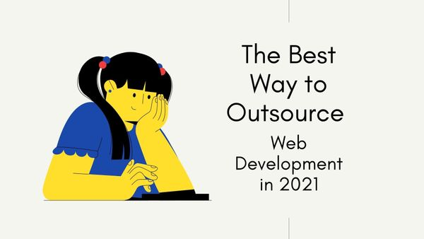 The Best Way to Outsource Web Development in 2021