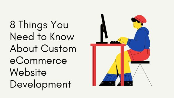 8 Things You Need to Know About Custom eCommerce Website Development