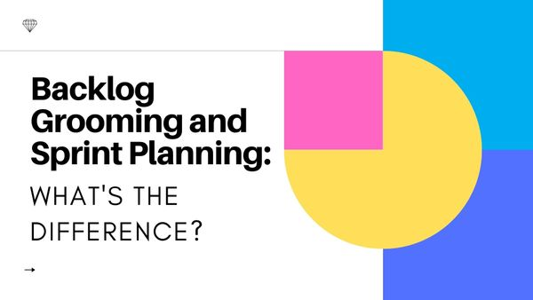 Backlog Grooming and Sprint Planning: What's the Difference?