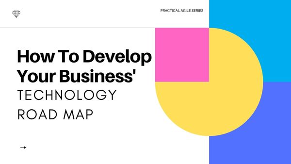 Developing Your Business Technology Roadmap