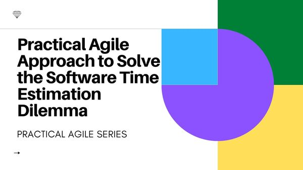 Using a Practical Agile Approach to Solve the Software Time Estimation Dilemma