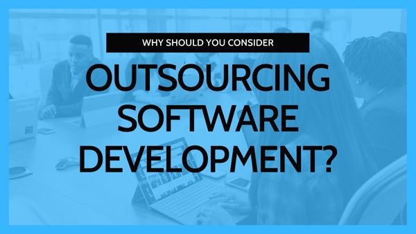 Why should you consider outsourcing your software development?