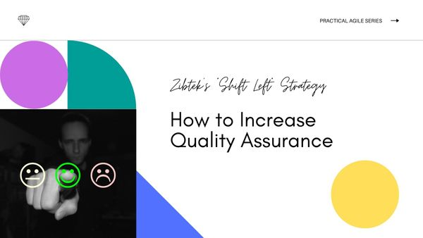 "Zibtek's ""Shift Left"" Strategy: How to Increase Quality Assurance"